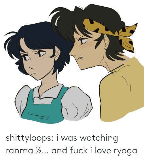 watching: shittyloops:  i was watching ranma ½… and fuck i love ryoga