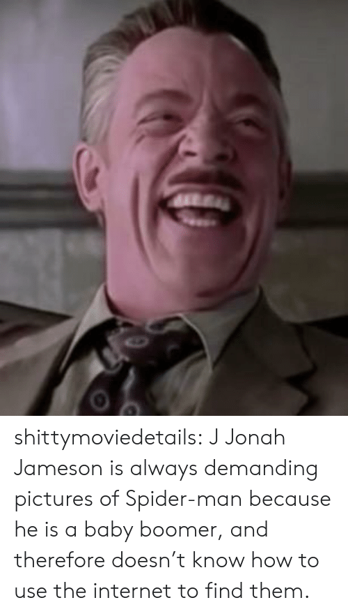 Internet, J. Jonah Jameson, and Spider: shittymoviedetails:  J Jonah Jameson is always demanding pictures of Spider-man because he is a baby boomer, and therefore doesn't know how to use the internet to find them.