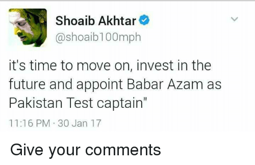Memes, Pakistan, and 🤖: Shoaib Akhtar  Shoaib 100m  it's time to move on, invest in the  future and appoint Babar Azam as  Pakistan Test captain'  11:16 PM 30 Jan 17 Give your comments