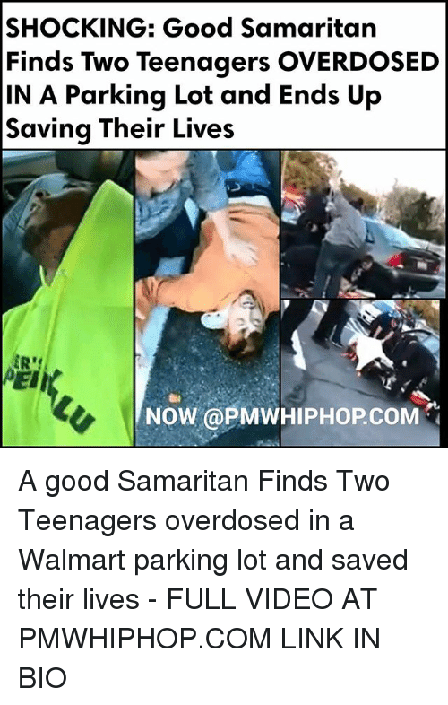 Memes, Walmart, and Good: SHOCKING: Good Samaritan  Finds Two Teenagers OVERDOSED  IN A Parking Lot and Ends Up  Saving Their Lives  Now PMWHIPHOPCOM A good Samaritan Finds Two Teenagers overdosed in a Walmart parking lot and saved their lives - FULL VIDEO AT PMWHIPHOP.COM LINK IN BIO