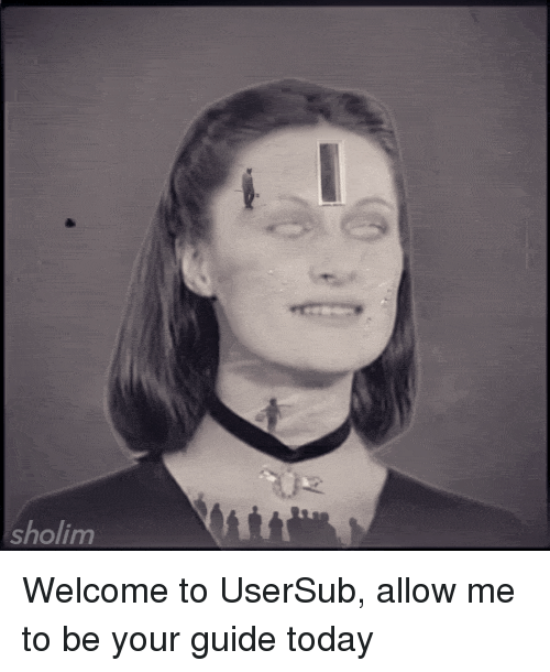 Today, Guide, and Allow: sholim Welcome to UserSub, allow me to be your guide today