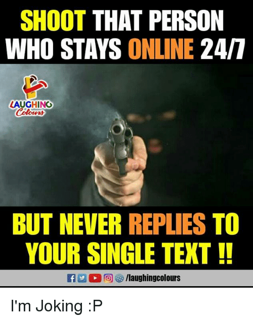 Text, Never, and Indianpeoplefacebook: SHOOT THAT PERSON  WHO STAYS ONLINE 24/7  LAUGHING  otnn  BUT NEVER REPLIES TO  YOUR SINGLE TEXT I'm Joking :P