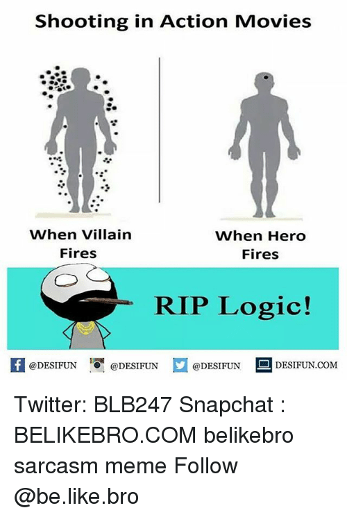Be Like, Logic, and Meme: Shooting in Action Movies  When Villain  Fires  When Hero  Fires  RIP Logic!  1  @DESIFUN @DESIFUN @DESIFUN -DESIFUN.COM Twitter: BLB247 Snapchat : BELIKEBRO.COM belikebro sarcasm meme Follow @be.like.bro