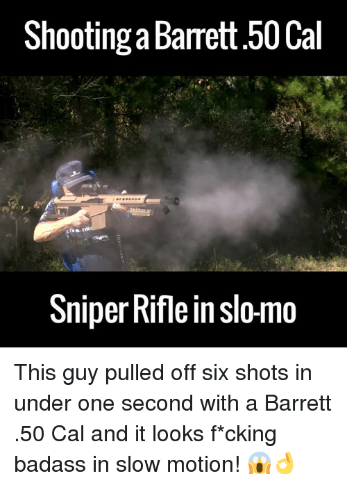 Dank, 🤖, and Cal: ShootingaBamett.50Cal  SniperRifle in slo-mo This guy pulled off six shots in under one second with a Barrett .50 Cal and it looks f*cking badass in slow motion! 😱👌