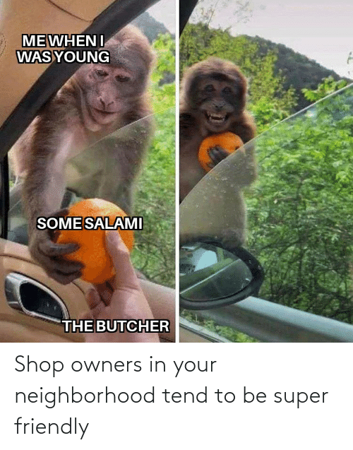 shop: Shop owners in your neighborhood tend to be super friendly