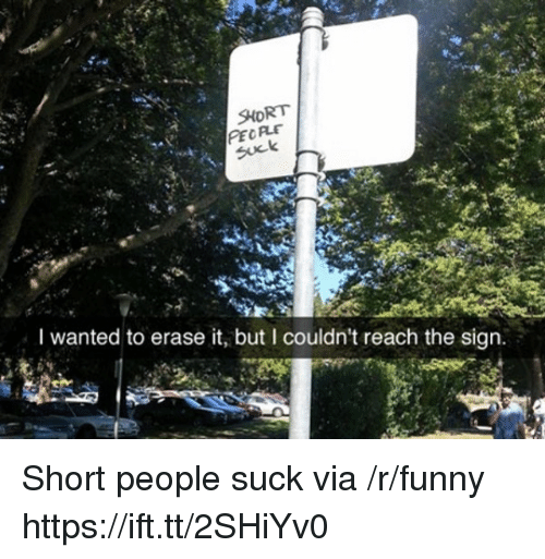 Funny, Wanted, and Via: SHORT  I wanted to erase it, but I couldn't reach the sign. Short people suck via /r/funny https://ift.tt/2SHiYv0