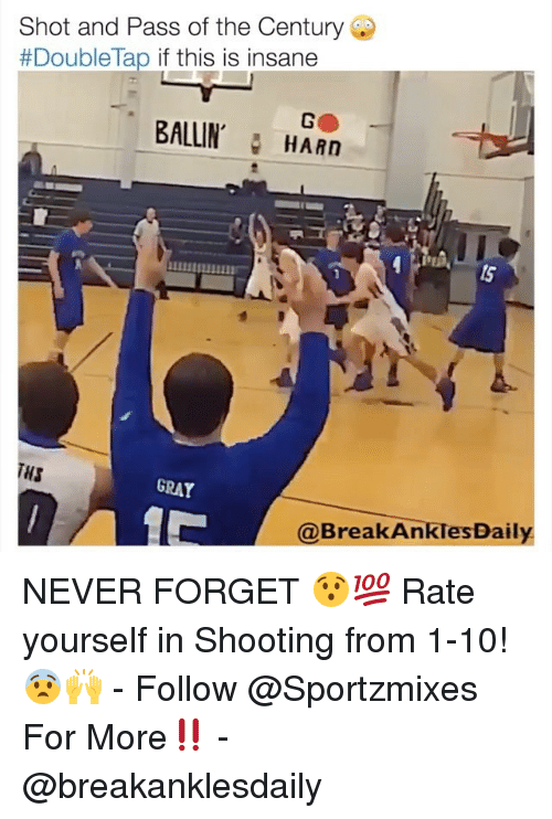 Forgetfulness: Shot and Pass of the Century Ge  #Doublelap if this is insane  BALLIN, HARn  15  lS  GRAY  @BreakAnklesDaily NEVER FORGET 😯💯 Rate yourself in Shooting from 1-10! 😨🙌 - Follow @Sportzmixes For More‼️ - @breakanklesdaily