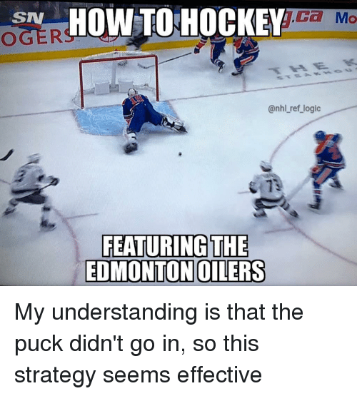 Hockey, Logic, and Memes: SHOTO HOCKEY  OGERSd  @nhl_ref_logic  FEATURINGTHE  EDMONTONOILERS My understanding is that the puck didn't go in, so this strategy seems effective