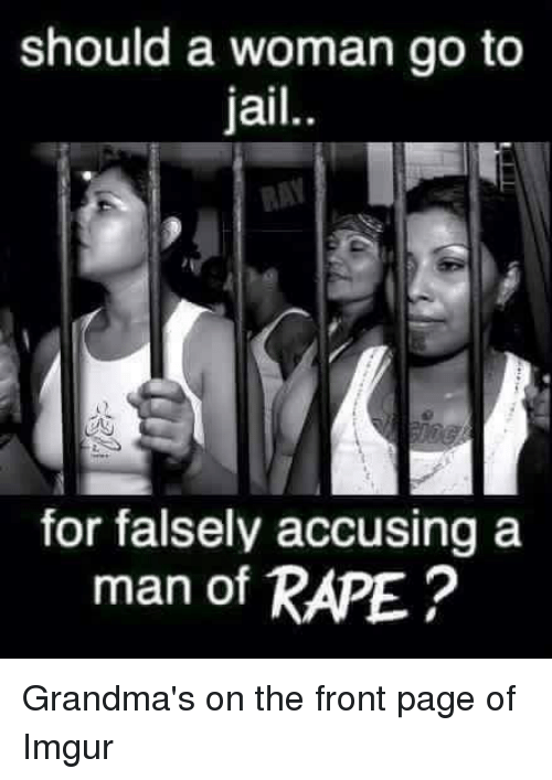 forwardsfromgrandma: should a woman go to  jail  for falsely accusing a  man of RAPE Grandma's on the front page of Imgur