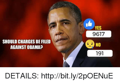 Obama, Http, and Yes: SHOULD CHARGES BE FILED  AGAINST OBAMA?  YES  9617  NO  191 DETAILS: http://bit.ly/2pOENuE