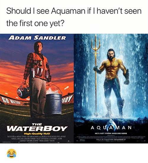 Adam Sandler, Nfl, and The Waterboy: Should I see Aquaman if I haven't seen  the first one yet?  ADAM SANDLER  THE  WATERBOY  High-Quality H20!  HE'S NOT FROM AROUND HERE  ONLY IN THEATERS DECEMBER 21 😂