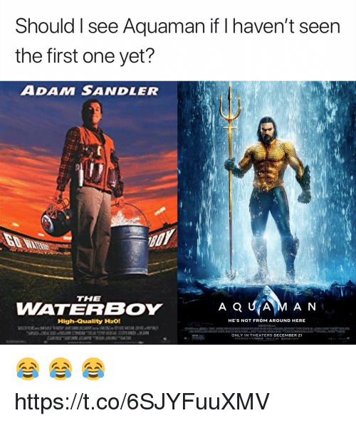 Adam Sandler, Imax, and Memes: Should I see Aquaman if I haven't seen  the first one yet?  ADAM SANDLER  THE  WATERBOY  AQUİAM AN  High-Quality H201  HE'S NOT FROM AROUND HERE  ONLY IN THEATERS DECEMBER 21  EXPERIENCE IT IN IMAX Rea 3う DODOLBY (NEMA 😂 😂 😂 https://t.co/6SJYFuuXMV