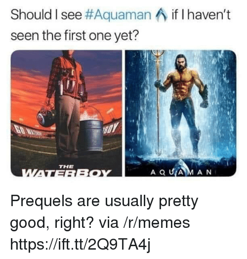 Memes, Good, and Aquaman: Should I see #Aquaman  seen the first one yet?  if I haven't  THE Prequels are usually pretty good, right? via /r/memes https://ift.tt/2Q9TA4j