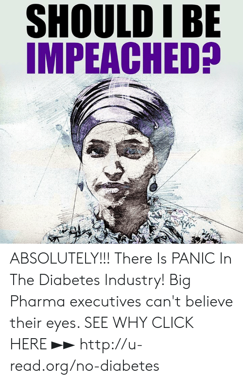 Click, Memes, and Diabetes: SHOULD IBE  IMPEACHED? ABSOLUTELY!!!  There Is PANIC In The Diabetes Industry! Big Pharma executives can't believe their eyes. SEE WHY CLICK HERE ►► http://u-read.org/no-diabetes