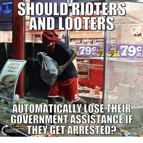 Memes, Government, and Bacon: SHOULD RIOTERS  AND LOOTERS  BACON  = stack =  AUTOMATICALLY LOSE THEIR  GOVERNMENT ASSISTANCE IF  TUR  POINTU