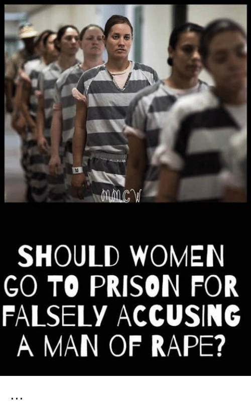 Memes, Prison, and Rape: SHOULD WOMEN  GO TO PRISON FOR  FALSELY ACCUSING  A MAN OF RAPE? ...