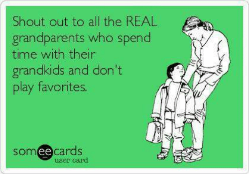 Memes, 🤖, and Som: Shout out to all the REAL  fa  grandparents who spend  time with their  grandkids and don't  play favorites.  Som ee  cards  user card