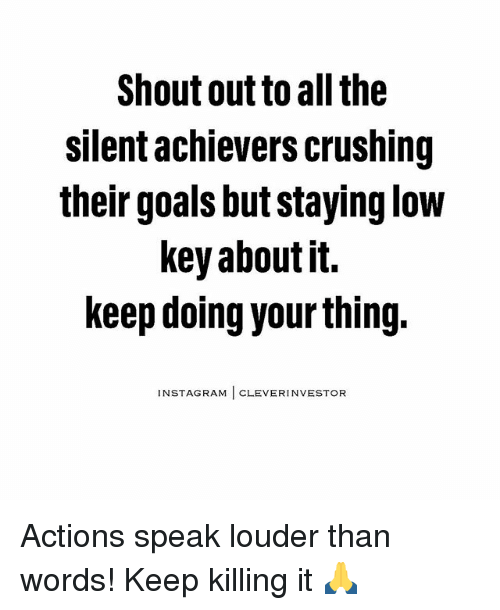 Cleverity: Shout out to all the  Silent achievers crushing  their goals but staying low  key about it.  keep doing yourthing.  NSTAGRAM  CLEVER INVESTOR Actions speak louder than words! Keep killing it 🙏