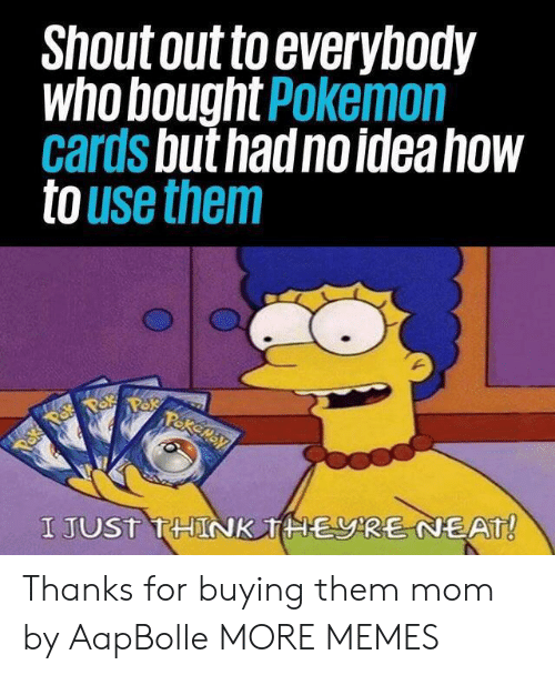 How To Use: Shout out to everybody  who bought Pokemon  cards but had no idea how  to use them  Pakemay  Paka Pok  I JUST THINK THERE NEAT! Thanks for buying them mom by AapBolle MORE MEMES