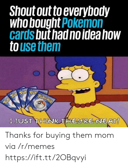 How To Use: Shout out to everybody  who bought Pokemon  cards but had no idea how  to use them  Pakemay  Paka Pok  I JUST THINK THERE NEAT! Thanks for buying them mom via /r/memes https://ift.tt/2OBqvyi
