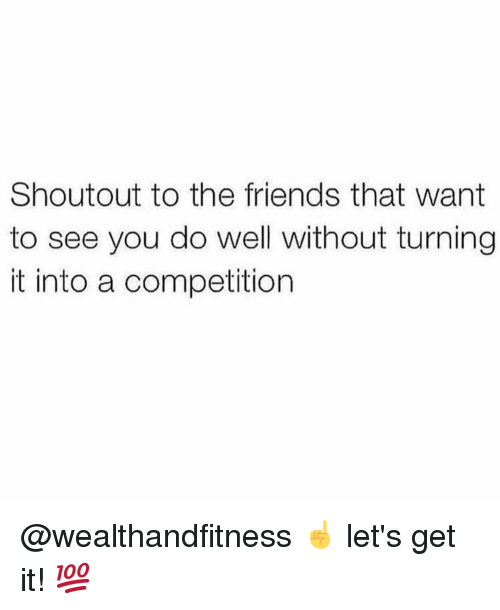 Friends, Gym, and You: Shoutout to the friends that want  to see you do well without turning  it into a competition @wealthandfitness ☝️ let's get it! 💯