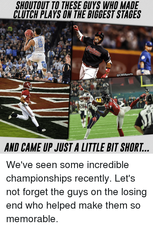 Memes, Cbssports, and 🤖: SHOUTOUT TO THESE GUYS WHO MADE  CLUTCH PLAYS ON THE BIGGEST STAGES  @CBSSports  AND CAME UP JUSTA LITTLE BIT SHORT We've seen some incredible championships recently. Let's not forget the guys on the losing end who helped make them so memorable.