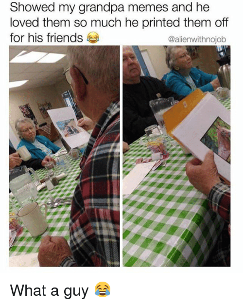 Friends, Memes, and Grandpa: Showed my grandpa memes and he  loved them so much he printed them off  for his friends  @alienwithnojob What a guy 😂