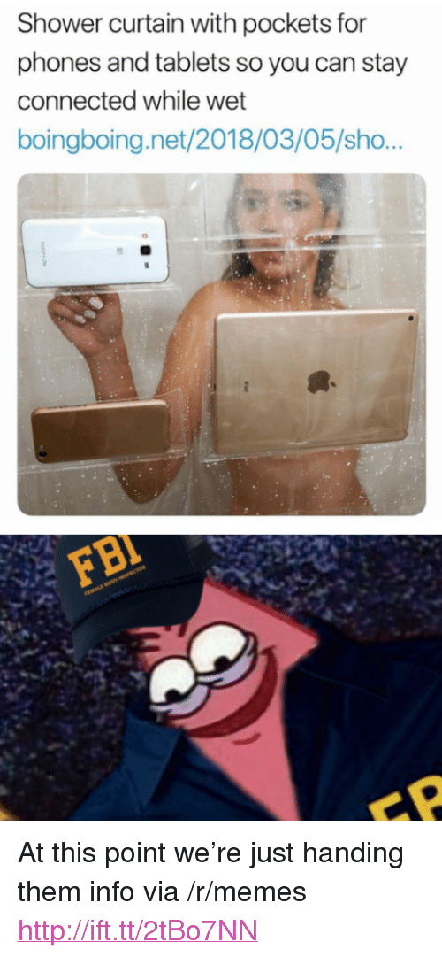 "Memes, Shower, and Connected: Shower curtain with pockets for  phones and tablets so you can stay  connected while wet  boingboing.net/2018/03/05/sho <p>At this point we're just handing them info via /r/memes <a href=""http://ift.tt/2tBo7NN"">http://ift.tt/2tBo7NN</a></p>"