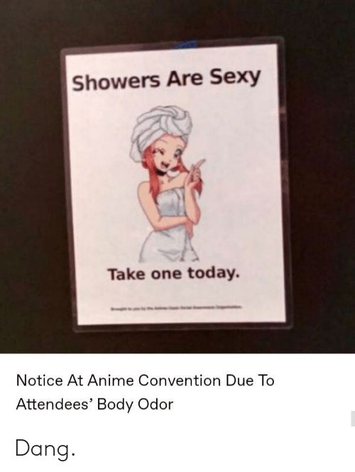Take One: Showers Are Sexy  Take one today.  Notice At Anime Convention Due To  Attendees' Body Odor Dang.