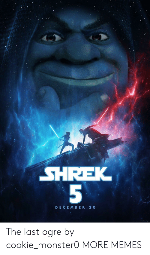 Dank, Memes, and Shrek: SHREK  DECEMDER 20  9209 ATM L The last ogre by cookie_monster0 MORE MEMES