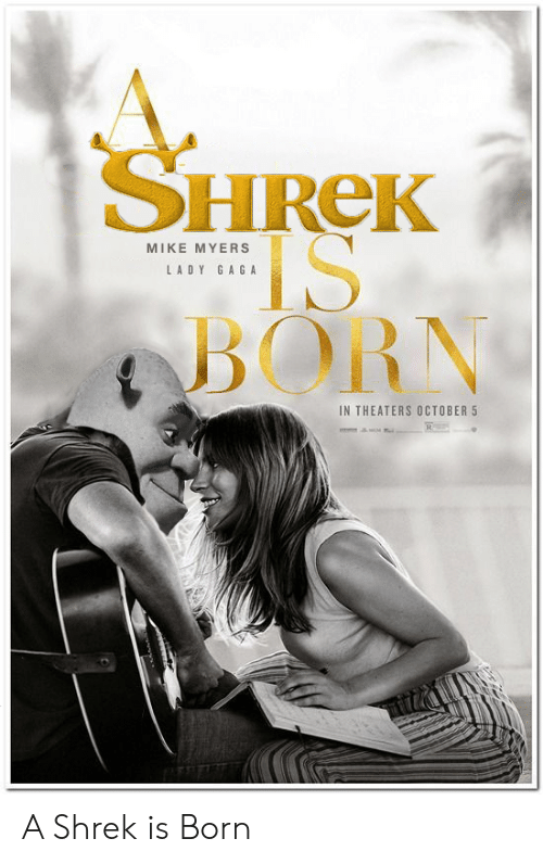 Lady Gaga, Mike Myers, and Shrek: SHREK  IS  BORN  MIKE MYERS  LADY GAGA  IN THEATERS OCTOBER 5 A Shrek is Born