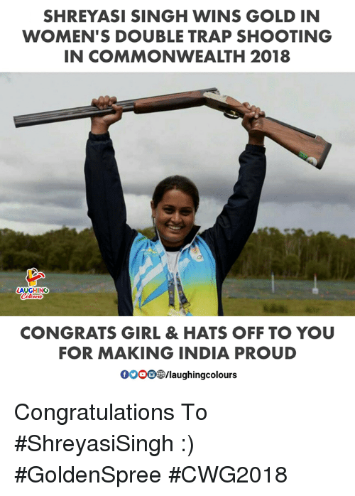 Gooo, Trap, and Congratulations: SHREYASI SINGH WINS GOLD IN  WOMEN'S DOUBLE TRAP SHOOTING  IN COMMONWEALTH 2018  LAUGHING  CONGRATS GIRL & HATS OFF TO YOU  FOR MAKING INDIA PROUD  GOOO®/laughingcolours Congratulations To #ShreyasiSingh :)  #GoldenSpree #CWG2018