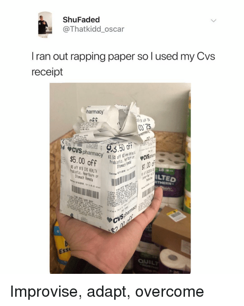Pharmacy, Receipt, and Cvs: ShuFaded  @Thatkidd_oscar  I ran out rapping paper so l used my Cv:s  receipt  harmacy  nff  CVS pharmacy  $5.00 off ec  off $15 CVS HEALTH  LTED  THERN  Storach Rened  290 600 5007  Ess  QUİL Improvise, adapt, overcome