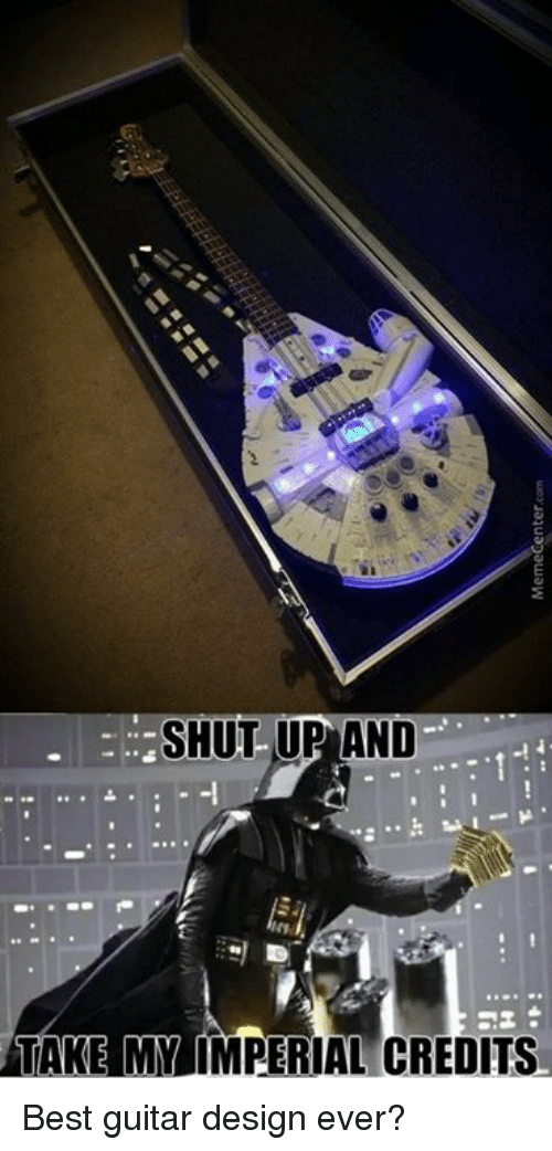 Shut Up And Take: SHUT UP AND  TAKE MYLIMPERIAL CREDITS Best guitar design ever?