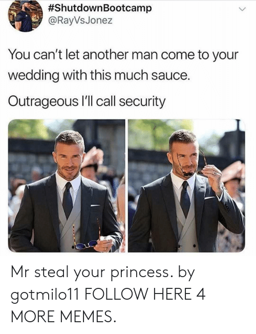 Dank, Memes, and Target:  #ShutdownBootcamp  @RayVsJonez  You can't let another man come to your  wedding with this much sauce.  Outrageous l'll call security Mr steal your princess. by gotmilo11 FOLLOW HERE 4 MORE MEMES.