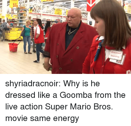 goomba: shyriadracnoir:  Why is he dressed like a Goomba from the live action Super Mario Bros. movie same energy