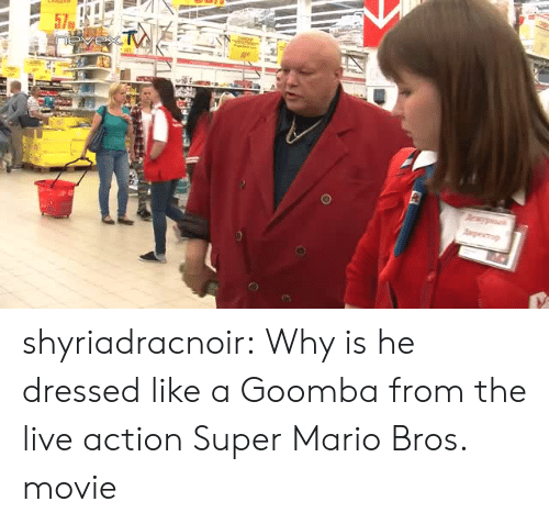 goomba: shyriadracnoir:  Why is he dressed like a Goomba from the live action Super Mario Bros. movie
