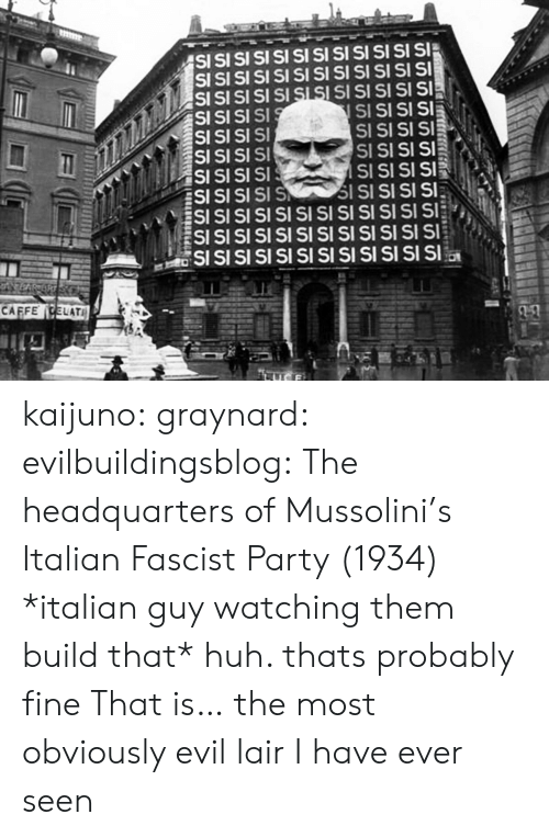 Huh, Party, and Tumblr: SI  SI  SI SI SI SI SI  S SI  SI SI SI SI  SI SI SI SI SI SI  SI SI  CAFFECELATI  SSSS kaijuno:  graynard:  evilbuildingsblog: The headquarters of Mussolini's Italian Fascist Party (1934) *italian guy watching them build that* huh. thats probably fine   That is… the most obviously evil lair I have ever seen
