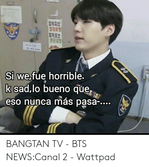 News, Sad, and Bts: Si we,fue horrible.  k sad,lo bueno que,  eso nunca más pasa-.... BANGTAN TV - BTS NEWS:Canal 2 - Wattpad