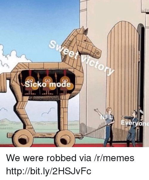 Memes, Http, and Via: Sicko mode  0 We were robbed via /r/memes http://bit.ly/2HSJvFc