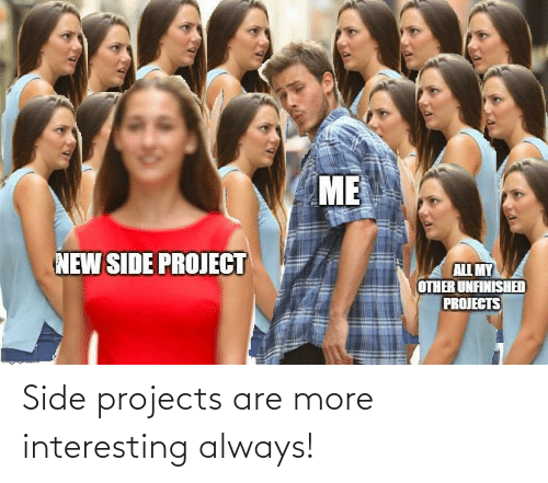 side: Side projects are more interesting always!