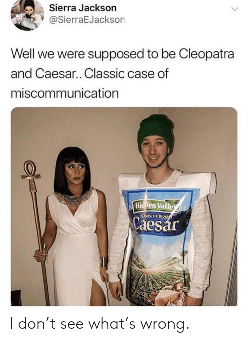 Reddit, Hidden, and Cleopatra: Sierra Jackson  @SierraEJackson  Well we were supposed to be Cleopatra  and Caesar.. Classic case of  miscommunication  Hidden Valle  ROBUSTO CREAM  Caesar I don't see what's wrong.
