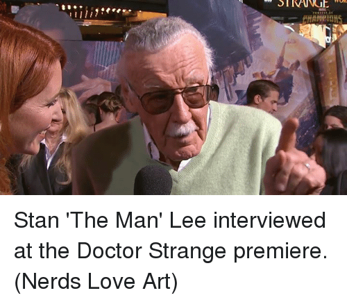 Doctor, Love, and Memes: SIIVUNCIE Stan 'The Man' Lee interviewed at the Doctor Strange premiere.  (Nerds Love Art)