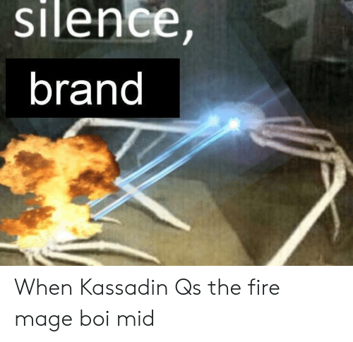 Fire, League of Legends, and Silence: silence,  brand When Kassadin Qs the fire mage boi mid