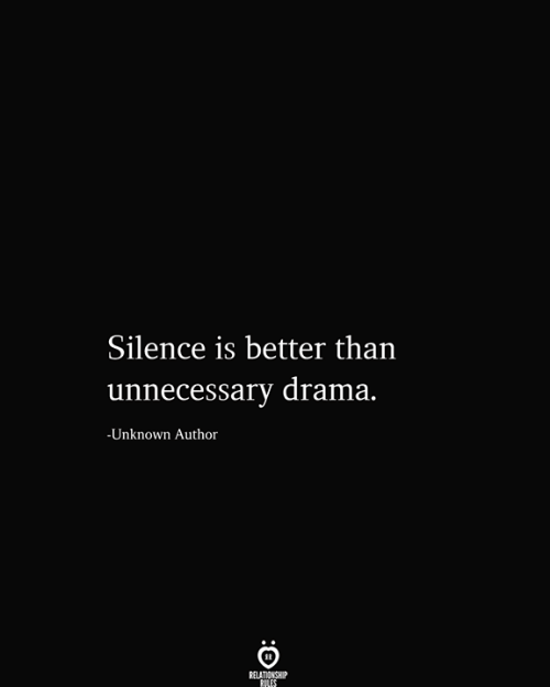 Silence, Drama, and Unknown: Silence is better than  |unnecessary drama.  -Unknown Author  RELATIONSHIP  RILES