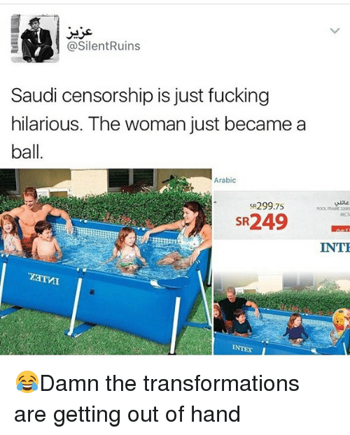 Juste: @SilentRuins  Saudi censorship is just fucking  hilarious. The woman just became a  ball  Arabic  SR299.75  POOL FRAME 220  SR249  INT  INTEX 😂Damn the transformations are getting out of hand