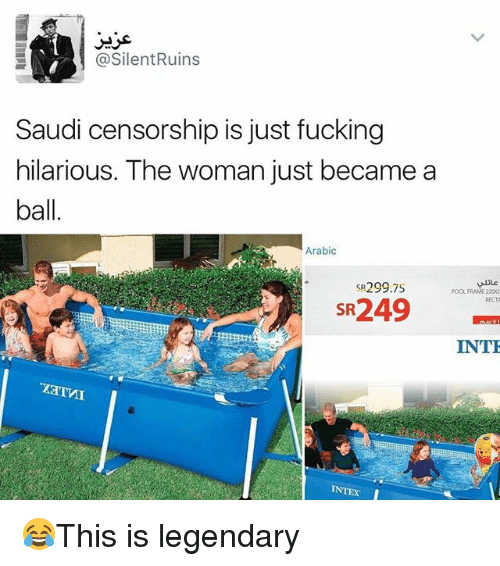 Fucking, Memes, and Pool: @SilentRuins  Saudi censorship is just fucking  hilarious. The woman just became a  ball  Arabic  SR299.75  POOL FRAME 220  RECTA  #249  INT  INTEX 😂This is legendary