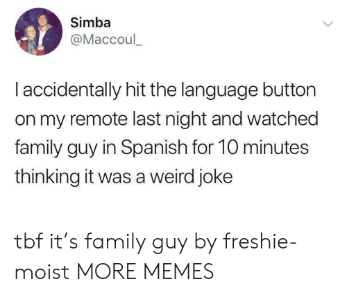 Dank, Family, and Family Guy: Simba  @Maccoul_  I accidentally hit the language button  on my remote last night and watched  family guy in Spanish for 10 minutes  thinking it was a weird joke tbf it's family guy by freshie-moist MORE MEMES