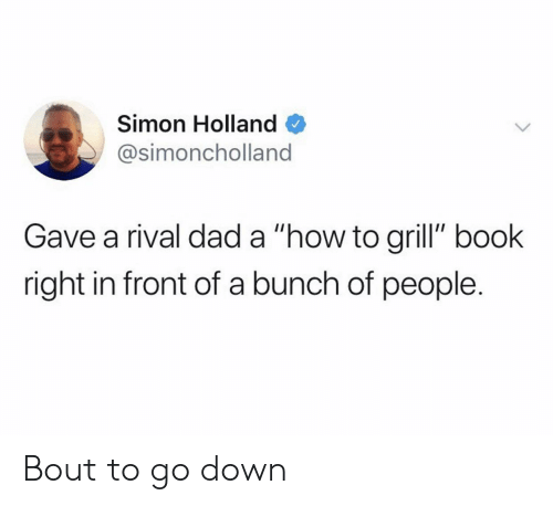 """Dad, Book, and How To: Simon Holland  @simoncholland  Gave a rival dad a """"how to grill"""" book  right in front of a bunch of people. Bout to go down"""