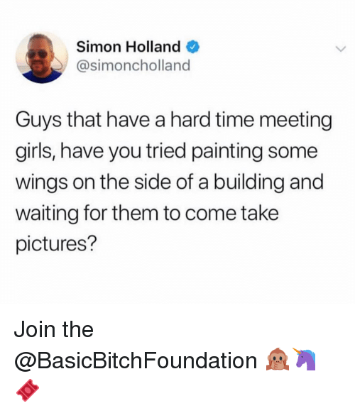 Funny, Girls, and Pictures: Simon Holland  @simoncholland  Guys that have a hard time meeting  girls, have you tried painting some  wings on the side of a building and  waiting for them to come take  pictures? Join the @BasicBitchFoundation 🙊🦄🎟